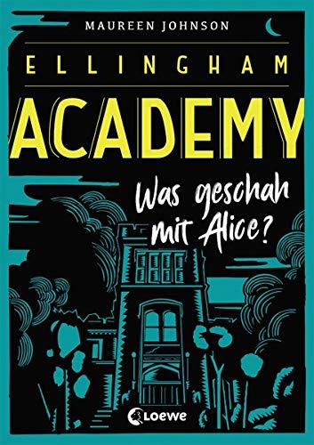 Ellingham Academy - Was geschah mit Alice?: Krimiroman, Detektivroman