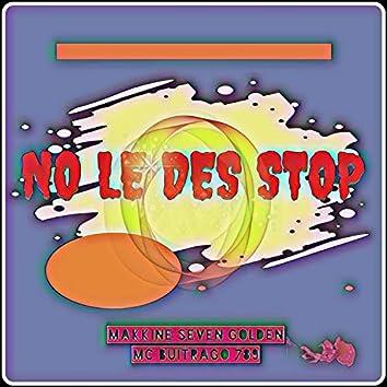 No Le Des Stop