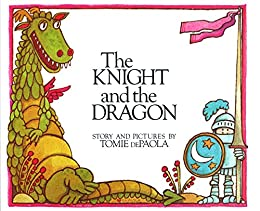 The Knight and the Dragon by [Tomie dePaola]