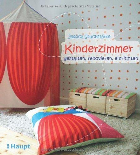 Kinderzimmer - gestalten. einrichten. renovieren von Jessica Stuckstätte (2011) Broschiert