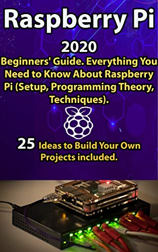 Raspberry Pi: 2020 Beginners' Guide . Everything You Need to...