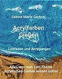 Acrylfarben Gießen: Leitfaden und Anregungen