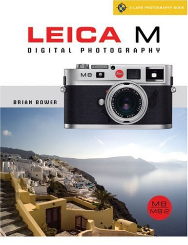 Leica M Digital Photography: M8/8.2/M9 (Lark Photography Book)