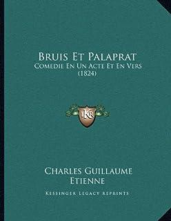 Bruis Et Palaprat: Comedie En Un Acte Et En Vers (1824)