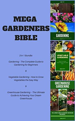 Mega Gardeners Bible: Gardening – The Complete Guide to Gardening for Beginners,...