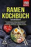 Ramen Kochbuch für Anfänger!: 150 schnelle & einfache Rezepte aus der japanischen Küche. Japanische Nudelsuppen einfach selber machen! Inkl. vegetarische & vegane Gerichte + Grundlagen zum Einstieg