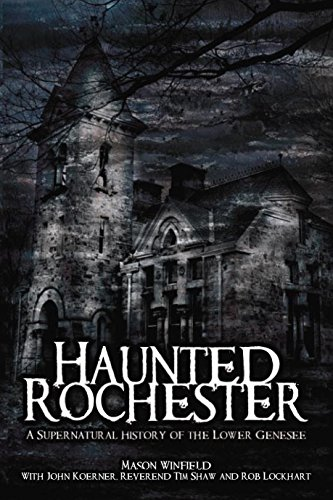 Haunted Rochester: A Supernatural History of the Lower Genesee (Haunted America) (English Edition)