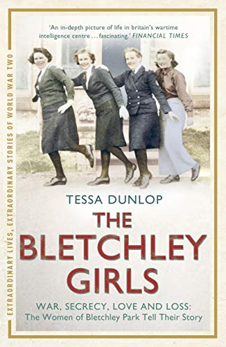 The Bletchley Girls War Secrecy Love And Loss The Women Of Bletchley Park Tell Their Story Extraordinary Lives Extraordinary Stories Of World War Two English Edition Ebook Dunlop Tessa Amazon Fr