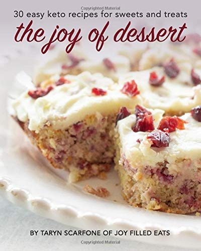 The Joy of Dessert: 30 Easy Keto Recipes for Sweets and Treats (Joy Filled Eats Cookbook Collection)