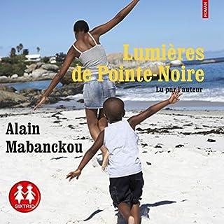 Lumières de Pointe-Noire                   De :                                                                                                                                 Alain Mabanckou                               Lu par :                                                                                                                                 Alain Mabanckou                      Durée : 6 h et 42 min     6 notations     Global 4,5
