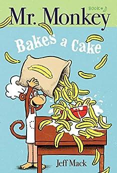 Mr. Monkey Bakes a Cake by [Jeff Mack]
