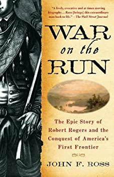 War on the Run  The Epic Story of Robert Rogers and the Conquest of America s First Frontier