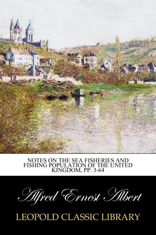 Notes on the Sea Fisheries and Fishing Population of the United Kingdom, pp. 3-64