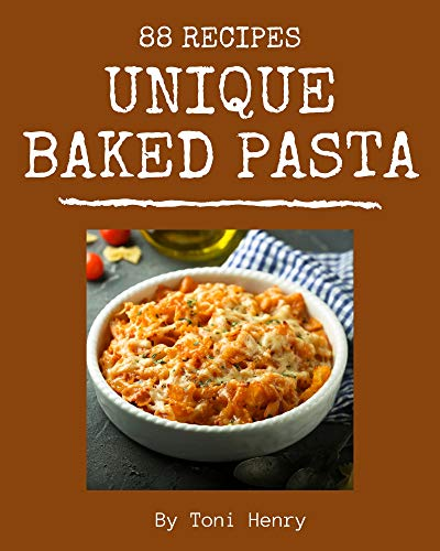 88 Unique Baked Pasta Recipes: A Baked Pasta Cookbook You Will Need (English Edition)