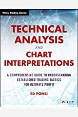 Technical Analysis and Chart Interpretations: A Comprehensive Guide to Understanding Established Trading Tactics for Ultimate Profit (Wiley Trading) Kindle Edition