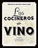 Los cocineros del vino: Un canto a la excelencia de la enología. Prólogos de Josep Roca y Rafael Ansón (Vinos)