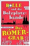 Bolle und die Bolzplatzbande: Das Römergrab (Köln Krimi für Pänz)