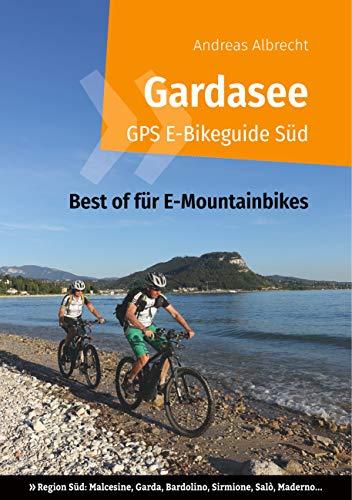 Gardasee GPS E-Bikeguide Süd: Best of für E-Mountainbikes - Region Süd: Malcesine, Garda, Bardolino, Sirmione, Salò, Maderno... (Gardasee GPS Bikeguides für Mountainbiker 5)