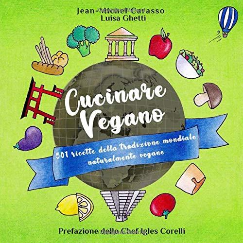 Cucinare Vegano: 501 ricette della tradizione mondiale naturalmente vegane