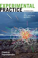 Experimental Practice: Technoscience, Alterontologies, and More-Than-Social Movements (Experimental Futures)