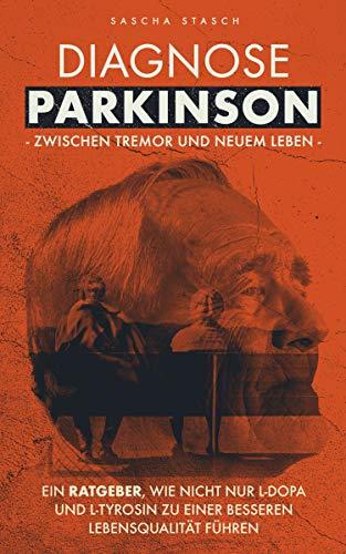 Diagnose Parkinson - Zwischen Tremor und neuem Leben!: Ein Ratgeber, wie nicht nur L-Dopa und L-Tyrosin zu einer besseren Lebensqualität führen. Ihr Körper ist ein Meisterwerk ... weiter lesen ...
