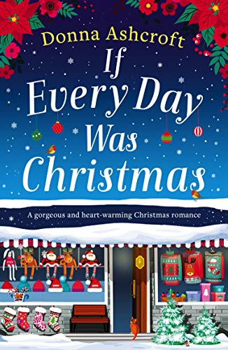 If Every Day Was Christmas: A gorgeous and heart-warming Christmas romance by [Donna Ashcroft]