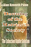 Dawning of the Matriarch Society: The Extinction Riddle Solution (English Edition)