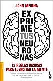 Exprime tus neuronas: 12 reglas básicas para ejercitar la mente (Divulgación)