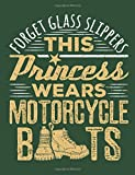 Forget Glass Slippers This Princess Wears Motorcycle Boots: Motorcycle Notebook, Blank Paperback Lined Book to Write in, Biker Gifts, 150 pages, college ruled