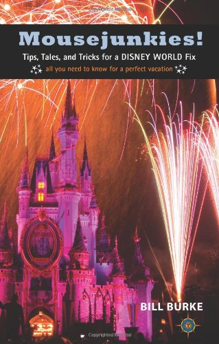 Mousejunkies!: Tips, Tales, and Tricks for a Disney World Fix: All You Need to Know for a Perfect Vacation (Travelers' Tales)