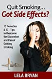 Quit Smoking...Got Side Effects?: 15 Remedies & 131 Tips To Overcome the Discomfort and Pain of Quitting Smoking