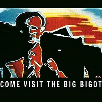 (Come Visit) the Big Bigot