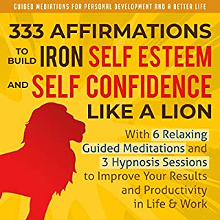 333 Affirmations to Build Iron Self Esteem and Self Confidence Like a Lion     With 6 Relaxing Guided Meditations and 3 Hypnosis Sessions to Improve Your Results and Productivity in Life & Work              By:                                                                                                                                 Guided Mediations for Personal Development and a Better Life                               Narrated by:                                                                                                                                 Daniel James Lewis                      Length: 5 hrs and 8 mins     18 ratings     Overall 4.9