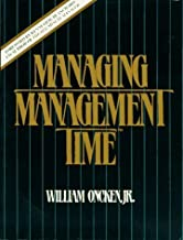 Managing Management Time: Who's Got the Monkey? by William Oncken (1987-02-03)