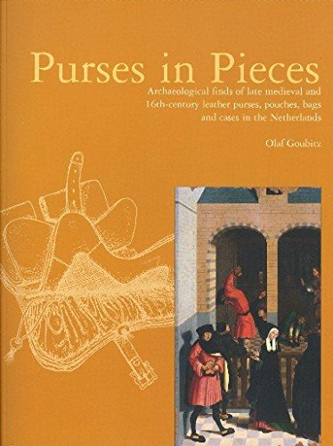 Purses in Pieces: Archaeological Finds of Late Medieval and 16th Century Leather Purses, Pouches, Bags and Cases in the Netherlands