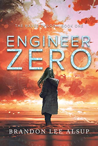 Engineer Zero: The Waves Trilogy: Book One by [Brandon Alsup]