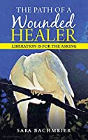 The Path of a Wounded Healer: Liberation Is for the Asking