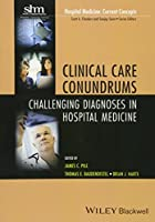 Clinical Care Conundrums: Challenging Diagnoses in Hospital Medicine (Hospital Medicine: Current Concepts)