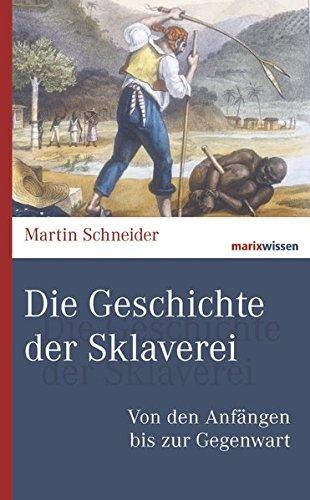 Die Geschichte der Sklaverei: Von den Anfängen bis zur Gegenwart (marixwissen)