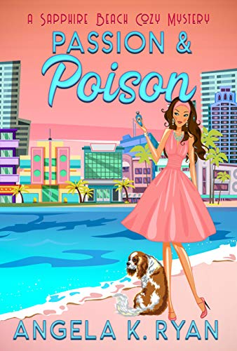 Passion and Poison (Sapphire Beach Cozy Mystery Series Book 10) by [Angela K. Ryan]