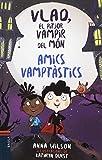 Amics vamptàstics (Vlad, el pitjor vampir del món)