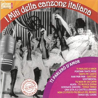 I miti della canzone italiana - Ti parlerò d'amor Ti parlerò d'amore Sentimental Tu musica divina Portami tante rose Tu non mi sai capir Serenata sincera