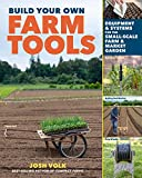 Build Your Own Farm Tools: Equipment & Systems for the Small-Scale Farm & Market Garden (English Edition)