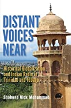 Distant Voices Near: Historical Globalization and Indian Radio in Trinidad and Tobago