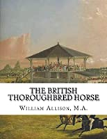 The British Thoroughbred Horse: His History and Breeding