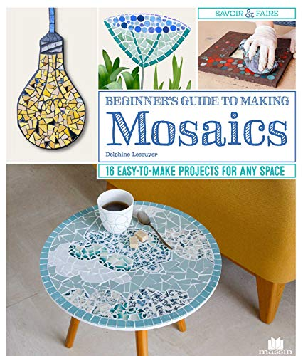 Beginner's Guide to Making Mosaics: 16 Easy-to-Make Projects for Any Space (Fox Chapel Publishing) Step-by-Step Instructions & Photography for Window Sills, Tables, Flower Pots, Picture Frames, & More