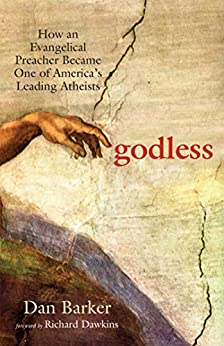 Godless: How an Evangelical Preacher Became One of America's Leading Atheists by [Dan Barker, Richard Dawkins]