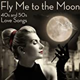 Fly Me to the Moon: 40s and 50s Love Songs
