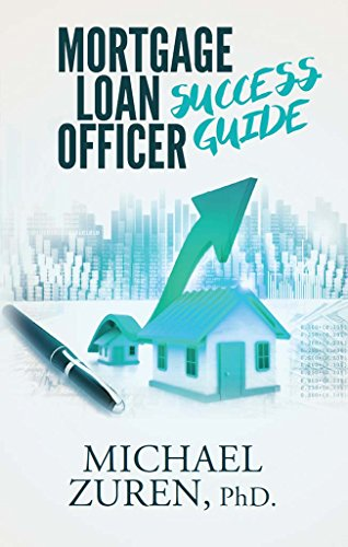 Amazon Com Mortgage Loan Officer Success Guide Ebook Zuren Michael Kindle Store
