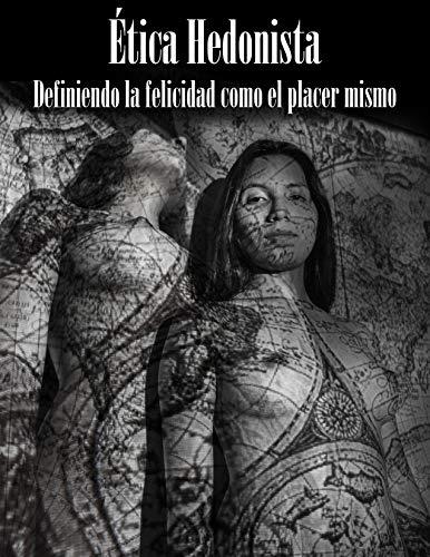 Ética Hedonista: El placer visto como máximo valor moral y dador de paz. (Spanish Edition)